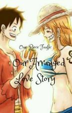 Our Arranged Love Story by Awsme7Grl
