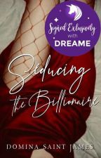 Seducing the Billionaire [COMPLETED] by PsychedelicDistress