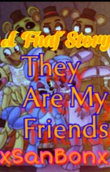 They Are My Friends; FNAF✔