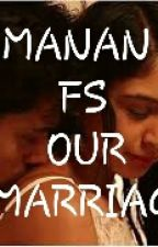 MANAN FS :OUR MARRIAGE by DiyaNarwal