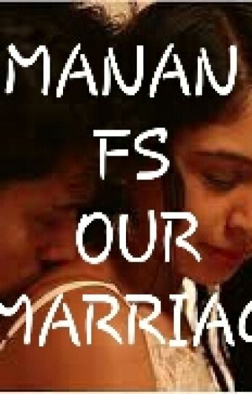 MANAN FS :OUR MARRIAGE