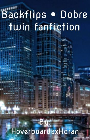 Backflips • Dobre twin fanfiction