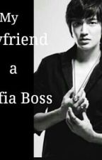 MY BOYFRIEND IS A MAFIA BOSS by Ms_MahinhinAko