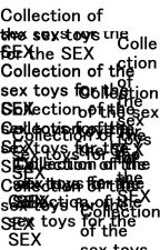 Collection of the sex toys for the SEX by Andrew_Was_Taken