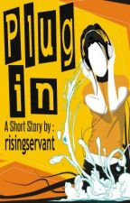 Plug In (Short Story) by risingservant