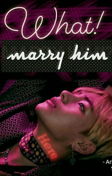 WHAT!!MARRY HIM?!!! {COMPLETED} ||#Wattys2016||