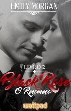 Black Rose - O Recomeço (Livro 02) by EscritoraEmilyMorgan