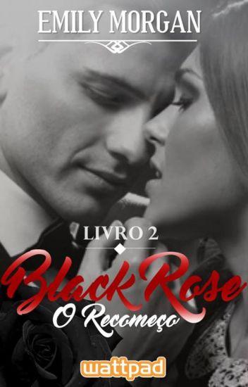 Black Rose - O Recomeço (Livro 02)