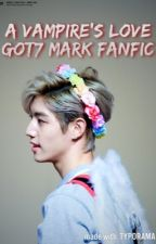 A Vampire's Love (Got7 Mark Fanfic) by Exo-lForeverForExo