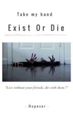 Exist or Die by jenoublierien