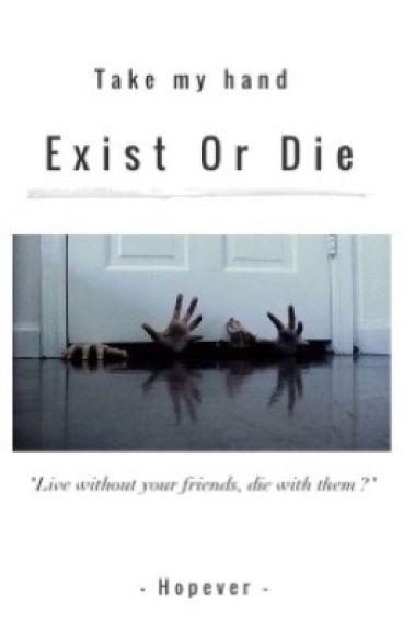 Exist or Die
