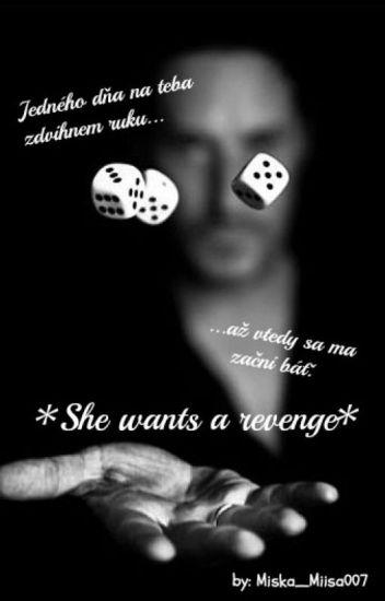*She wants a revenge*