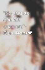 """""""No sonrías que me enamoro""""- Blue Jeans❤ by ConiiBustamantenn"""