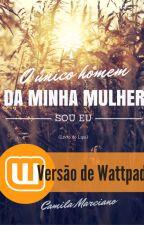 (Degustação) O Único Homem da Minha Mulher sou Eu by CamilaMarciano7