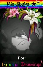 Mis Dibujos ★~ by LluviaDrawings