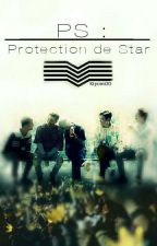 PS, Protection de Star. {Fanfiction G-Dragon} by Kiyomi20