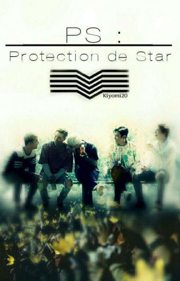 PS, Protection de Star. {Fanfiction G-Dragon}