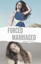 The Forced Marriaged. [HIATUS] by iwantcamila
