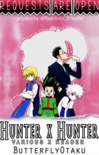 Hunter x Hunter Various x Reader 「Requests Are Temporarily Closed」 by ButterflyOtaku