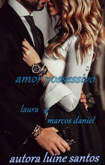Amor possessivo: historia de laura e marcos Daniel (CONCLUÍDO)
