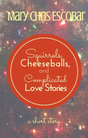 Squirrels, Cheeseballs, & Complicated Love Stories by marychris_e
