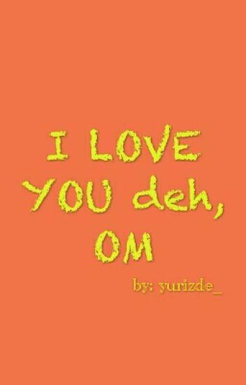 I Love You deh, Om