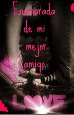 Enamorada de mi mejor amigo by dailydream21