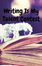 Writing Is My Talent Contest #WritingIsMyTalent #WritingIsMyTalentContest by WritingIsMyTalent