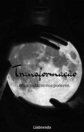 Transformação - 2 Livro Da Duologia 'A Loba' by LiaBrenda