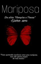 Mariposa (Série Vampira e Presas) - Livro Um (Concluído) by little_soup