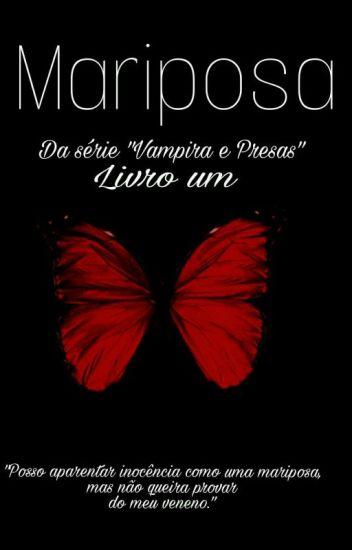 Mariposa (Série Vampira e Presas) - Livro Um (Concluído)