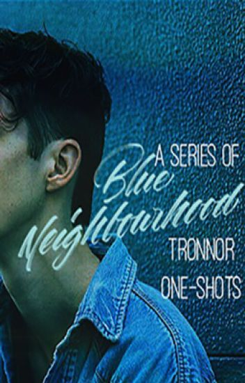 Blue Neighbourhood // A Series of Tronnor One-Shots