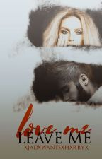 Love Me Or Leave Me/Zerrie Medwards/EDITANDO by xjadxwantsxhxrryx