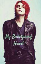 My Bulletproof Heart (Gerard Way X Reader) by randomfandombooknerd