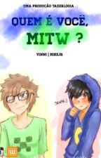 Quem é você, MITW ? by VinniMikeJr