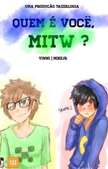 Quem é você, MITW ?