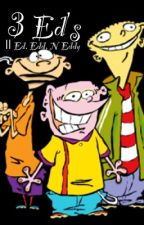 3 Ed's || Ed, Edd n Eddy by maroonhooligan4life