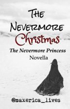 The Nevermore Christmas: A The Nevermore Princess Novella by maxerica_lives