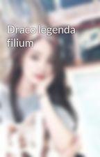 Draco legenda filium by Alex_Redfox158