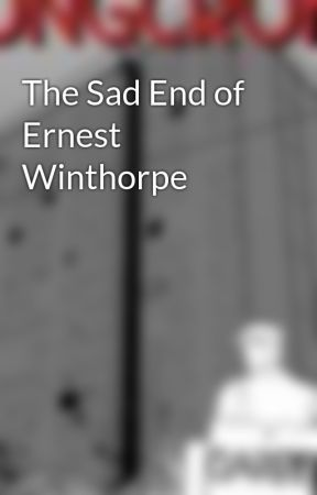 The Sad End of Ernest Winthorpe by DarrenSant