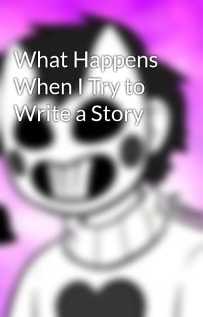 What Happens When I Try to Write a Story by KayleyThePony