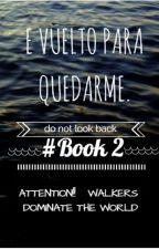 E vuelto para quedarme #Book 2. © by LettersB13