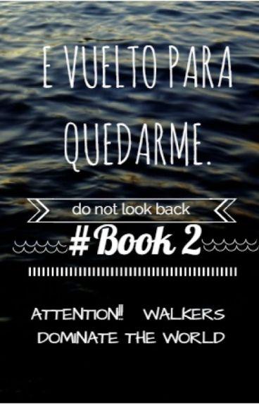 E vuelto para quedarme #Book 2. ©