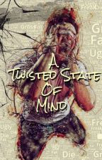 A TWISTED STATE OF MIND by Yearningsoul