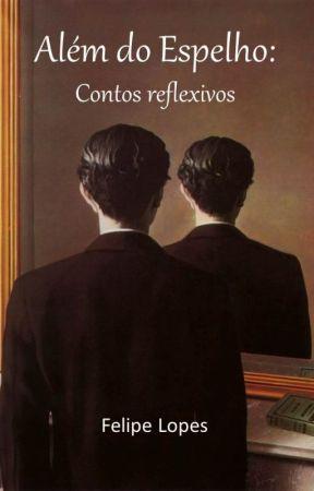 Além do espelho: Contos Reflexivos by FelipeLopes803