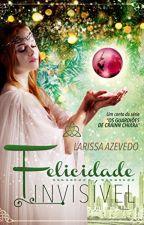 FELICIDADE INVISÍVEL by LariLuara