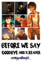 Before We Say Goodbye || HoO x Reader Oneshots by cosmogyralthoughts_