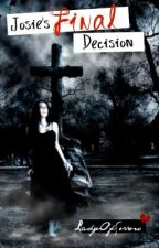 Josie's Final Decision (Being Edited) by LadyOfSorrow