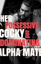 Her Possessive, Cocky and Dominating Alpha Mate by cyanidexoxo