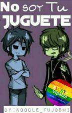 No Soy Tu Juegete[CANCELADA] (Studoc) by Noodle_Fujoshi